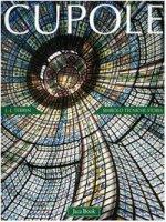 Cupole. Simbolo, tecniche, storia - Terrin Jean-Jacques