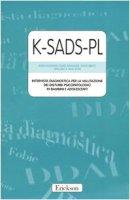 K-SADS-PL. Intervista diagnostica per la valutazione dei disturbi psicopatologici in bambini e adolescenti. Manuale e protocolli