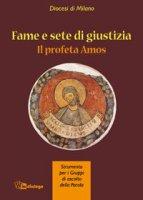 Fame e giustizia. Il profeta Amos - Servizio per l'Apostolato Biblico Diocesi di Milano, Azione Cattolica Ambrosiana