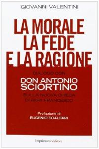 Copertina di 'La morale, la fede e la ragione'