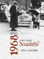 Siena. 1968. Fu vero Sessantotto - Luchini Luca