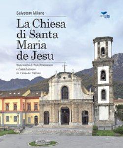 Copertina di 'La Chiesa di Santa Maria de Jesu. Santuario di San Francesco e Sant'Antonio in Cava de' Tirreni'