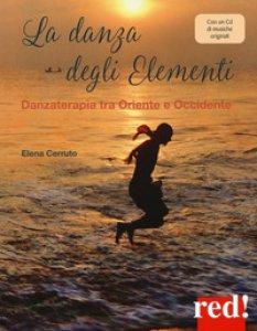 Copertina di 'La danza degli elementi. Danzaterapia tra Oriente e Occidente. Con CD-Audio'