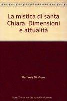 La mistica di santa Chiara - Di Muro Raffaele