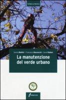 La manutenzione del verde urbano. Ediz. illustrata - Baldini Sanzio, Mazzocchi Francesco, Rabbai David