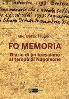 Fo memoria. Diario di un bresciano al tempo di Napoleone - Frugoni Gio. Batta.