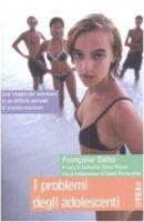 I problemi degli adolescenti - Dolto Françoise