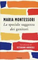 La speciale saggezza dei genitori - Montessori Maria