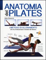 Anatomia del pilates. Ediz. illustrata - Ellsworth Abby