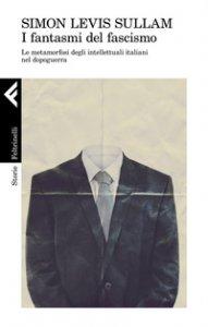 Copertina di 'I fantasmi del fascismo. Le metamorfosi degli intellettuali italiani nel dopoguerra'