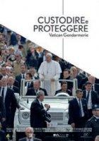 Custodire e proteggere. Vatican Gendarmerie