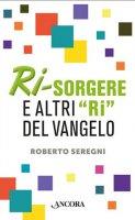 Ri-sorgere e gli altri ri del Vangelo - Roberto Seregni