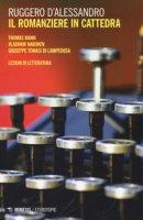Il romanziere in cattedra. Thomas Mann, Vladimir Nabokov, Giuseppe Tomasi di Lampedusa. Lezioni di letteratura - D'Alessandro Ruggero