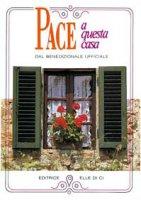 Pace a questa casa. Rito della benedizione della casa - Conferenza Episcopale Italiana