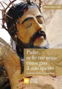 Copertina di 'Padre, nelle tue mani consegno il mio spirito'