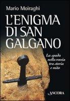 L' enigma di San Galgano - Moiraghi Mario