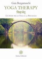 Yoga therapy. Un ponte tra lo yoga e la psicologia - Bergamaschi Gaia