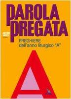 Parola pregata. Preghiere dell'anno liturgico A - Merico Antonio
