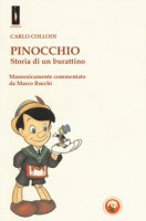 Pinocchio. Storia di un burattino. Massonicamente commentato da Marco Rocchi - Collodi Carlo