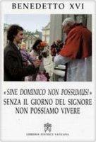Sine Dominico Non Possumus! Senza il Giorno del Signore non Possiamo Vivere - Benedetto XVI