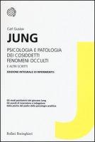 Psicologia e patologia dei cosiddetti fenomeni occulti e altri scritti. Ediz. integrale - Jung Carl Gustav