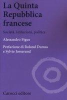La quinta repubblica francese. Società, istituzioni, politica - Figus Alessandro