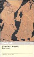 Ifigenia in Tauride. Baccanti. Testo greco a fronte - Euripide