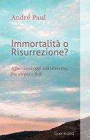 Immortalità o risurrezione? - André Paul