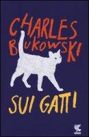 Sui gatti. Testo inglese a fronte - Bukowski Charles