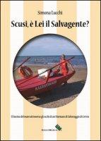 Scusi, è lei il salvagente? Il fascino del mare attraverso gli occhi di un marinaio di salvataggio di Cervia - Lucchi Simona