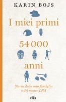 I miei primi 54.000 anni. Storia della mia famiglia e del nostro DNA. Con e-book - Bojs Karin