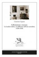 Collezionismo e mercato. La London Gallery e la diffusione dell'arte surrealista (1938-1950) - Caputo Caterina