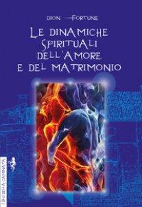 Copertina di 'Le dinamiche spirituali dell'amore e del matrimonio'
