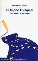 L' Unione Europea. Una storia economica - Fauri Francesca