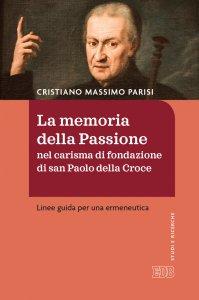 Copertina di 'La memoria della Passione nel carisma di fondazione di san Paolo della Croce'