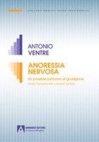 Anoressia nervosa. Un possibile percorso di guarigione analisi transazionale e gestalt terapia - Ventre Antonio