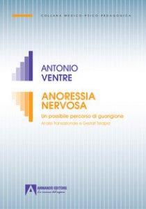 Copertina di 'Anoressia nervosa. Un possibile percorso di guarigione analisi transazionale e gestalt terapia'