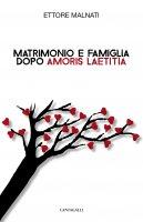 Matrimonio e famiglia dopo Amoris laetitia - Ettore Malnati