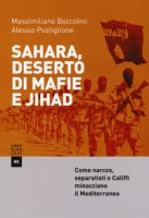Sahara, deserto di mafie e Jihad - Boccolini Massimiliano, Postiglione Alessio