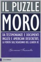 Il puzzle Moro. Da testimonianze e documenti inglesi e americani desecretati, la verità sull'assassinio del leader Dc - Fasanella Giovanni