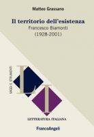 Il territorio dell'esistenza. Francesco Biamonti (1928-2001) - Grassano Matteo