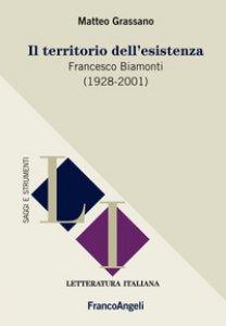 Copertina di 'Il territorio dell'esistenza. Francesco Biamonti (1928-2001)'