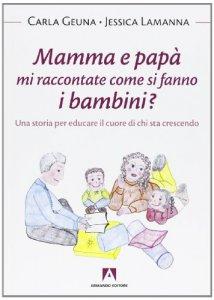 Copertina di 'Mamma e papà mi raccontate come si fanno i bambini?'