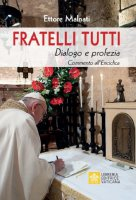 Fratelli tutti. Dialogo e profezia - Ettore Malnati
