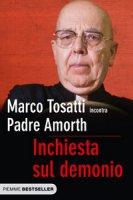 Inchiesta sul demonio - Tosatti Marco, Amorth Gabriele