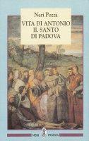 Vita di Antonio il santo di Padova - Neri Pozza