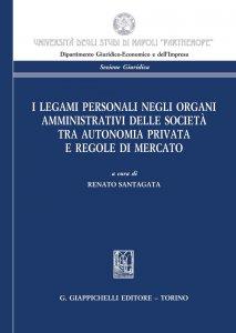 Copertina di 'I legami personali negli organi amministrativi delle societa' tra autonomia privata e regole di mercato'