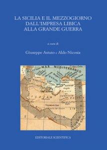Copertina di 'La Sicilia e il Mezzogiorno dall'impresa libica alla grande guerra. Atti del Convegno (Catania, 30-31 maggio 2017)'