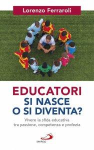 Copertina di 'Educatori si nasce o si diventa?'