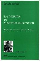 La verità in Martin Heidegger. Dagli scritti giovanili a «Essere e tempo» - Bertuzzi Giovanni